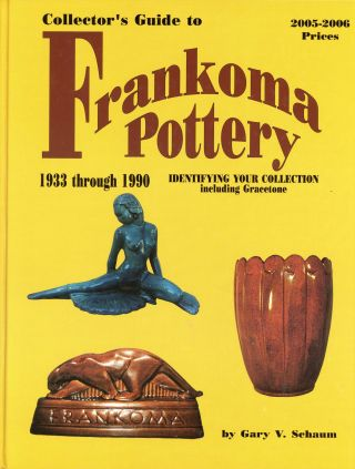 Collector's Guide to Frankoma Pottery 1933 through 1990. Gary SCHAUM