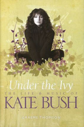 Under the Ivy: The Life & Music of Kate Bush. Graeme THOMSON