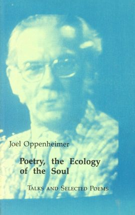 Poetry, the Ecology of the Soul: Talks and Selected Poems. Joel OPPENHEIMER, David Landrey,...