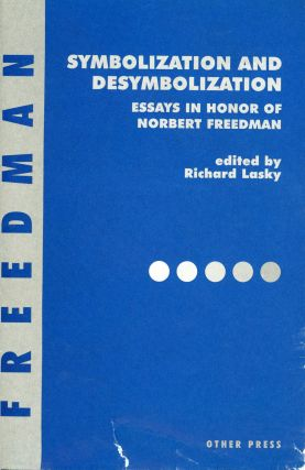 Symbolization and Desymbolization: Essays in Honor of Norbert Freedman. Richard LASKY