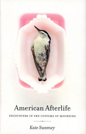 American Afterlife: Encounters in the Customs of Mourning. Kate SWEENEY