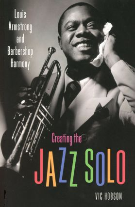 Creating the Jazz Solo: Louis Armstrong and Barbershop Harmony. Vic HOBSON