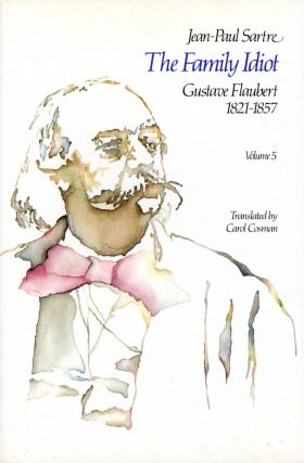 The Family Idiot: Gustave Flaubert, 1821–1857 (Volume 5). Jean-Paul SARTRE