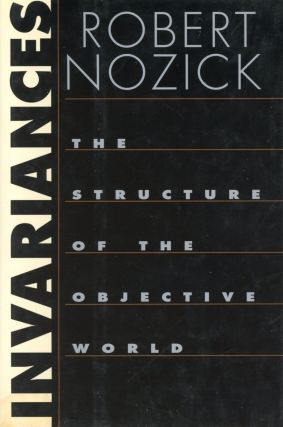 Invariances: The Structure of the Objective World. Robert NOZICK