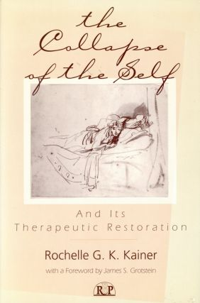 The Collapse of the Self and its Therapeutic Restoration. Rochelle G. K. KAINER, Foreword James...