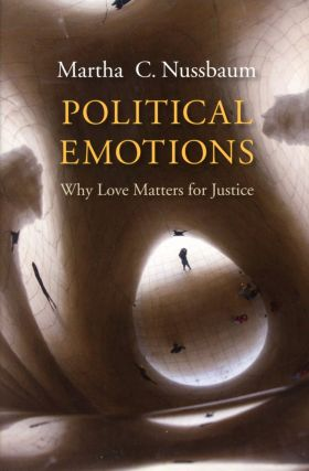 Political Emotions: Why Love Matters for Justice. Martha C. NUSSBAUM