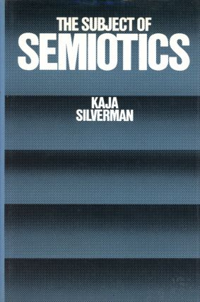 The Subject of Semiotics. Kaja SILVERMAN