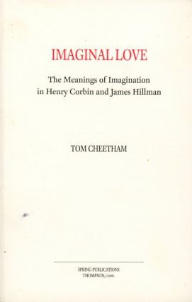 Imaginal Love: The Meanings of Imagination in Henry Corbin and James Hillman. Tom CHEETHAM