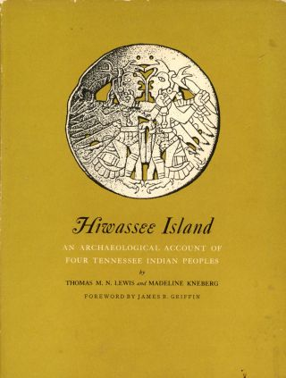 Hiwassee Island: An Archaeological Account of Four Tennessee Indian Peoples. Thomas M. N. LEWIS,...