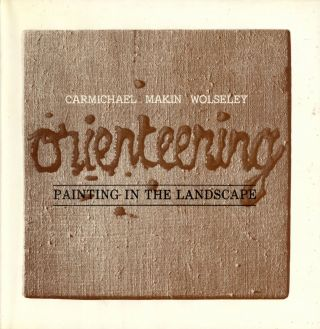 Orienteering: Painting in the Landscape. Rodick CARMICHAEL, Jeffrey Makin, John Wolseley, Heather...
