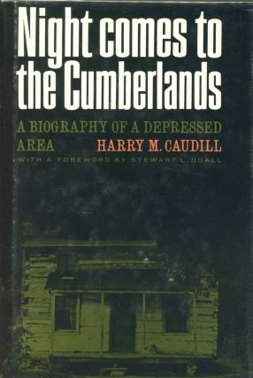 Night Comes to the Cumberlands: A Biography of a Depressed Area. Harry M. CAUDILL, Foreword...