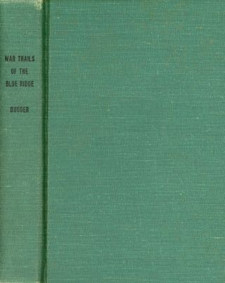 The War Trails of the Blue Ridge. Shepherd M. DUGGER, Foreword Cratis Williams