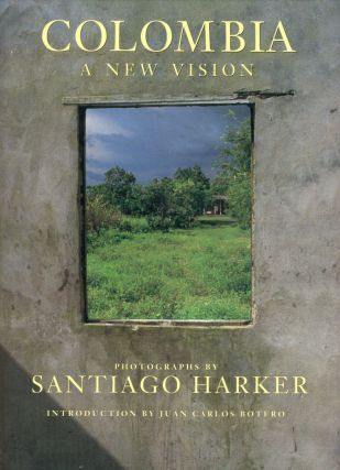 Colombia: A New Vision. Santiago HARKER, Introduction Juan Carlos Botero