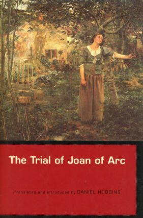 The Trial of Joan of Arc. Daniel HOBBINS, Introduction and Translation