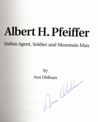 Albert H. Pfeiffer: Indian Agent, Soldier and Mountain Man