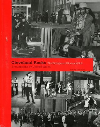 Cleveland Rocks: The Birthplace of Rock and Roll. JICHA. Jon, Photographs George Shuba