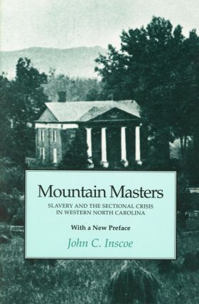 Mountain Masters: Slavery and the Sectional Crisis in Western North Carolina. John C. INSCOE