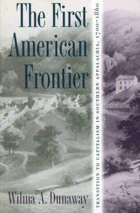 The First American Frontier: Transition to Capitalism in Southern Appalachia, 1700–1860. Wilma...