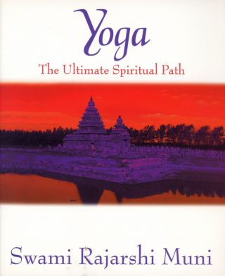 Yoga: The Ultimate Spiritual Path. Swami Rajarshi MUNI