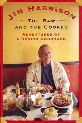 The Raw and the Cooked: Adventures of a Roving Gourmand. Jim HARRISON
