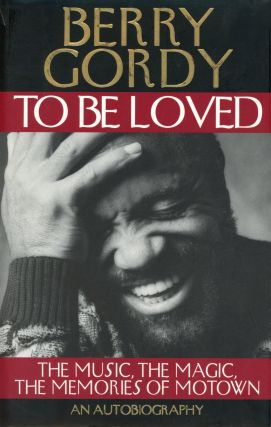 To Be Loved: The Music, The Magic, The Memories of Motown. Berry GORDY