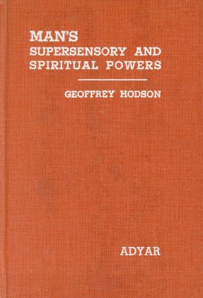 Man's Supersensory and Spiritual Powers. Geoffrey HODSON