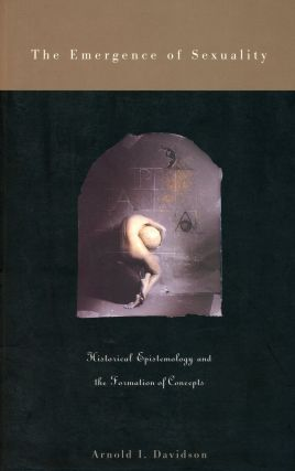 The Emergence of Sexuality: Historical Epistemology and the Formation of Concepts. Arnold I....