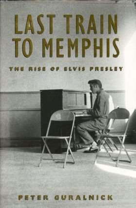 Last Train to Memphis: The Rise of Elvis Presley, Careless Love & The Unmaking of Elvis Presley...