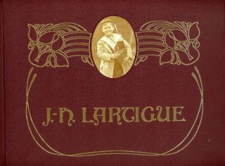 Boyhood Photos of J. H. Lartigue: The Family Album of a Gilded Age. Jacques Henri LARTIGUE,...