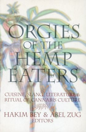 Orgies of the Hemp Eaters: Cuisine, Slang, Literature and Ritual of Cannabis Culture. Hakim BEY,...