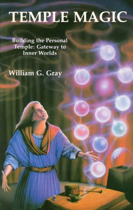 Temple Magic–Building the Personal Temple: Gateway to Inner Worlds. William G. GRAY