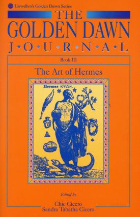 The Golden Dawn Journal–Book III: The Art of Hermes. Chic CICERO, Sandra Tabatha Cicero