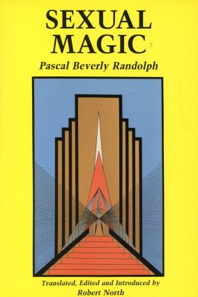 Sexual Magic. Pascal Beverly RANDOLPH, Robert North, Preface Edward James, Introduction