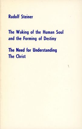 The Waking of the Human Soul and the Forming of Destiny; The Need for Understanding the Christ...
