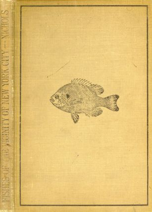 Fishes of the Vicinity of New York City. John Threadwell NICHOLS, Preface F A. Lucas,...