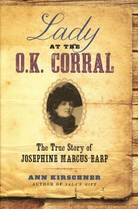 Lady at the O.K. Corral: The True Story of Josephine Marcus Earp. Ann KIRSCHNER