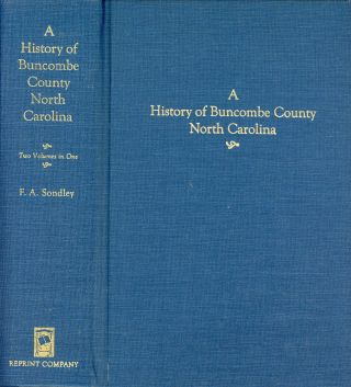 A History of Buncombe County North Carolina: Two Volumes in One. F. A. SONDLEY