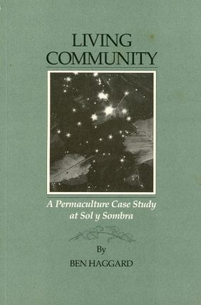 Living Community: A Permaculture Case Study at Sol y Sombra. Ben HAGGARD