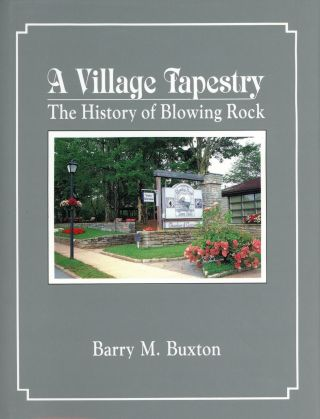 A Village Tapestry: The History of Blowing Rock. Barry M. BUXTON, Photography Jerry W. Burns
