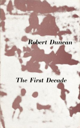 The First Decade. Robert DUNCAN