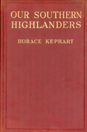 Our Southern Highlanders. Horace KEPHART