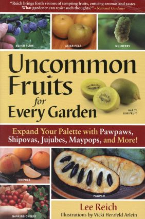 Uncommon Fruits for Every Garden. Lee REICH, Illustrations Vicki Herzfeld Arlein