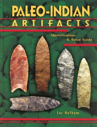 Paleo-Indian Artifacts: Identification & Value Guide. Lar HOTHEM