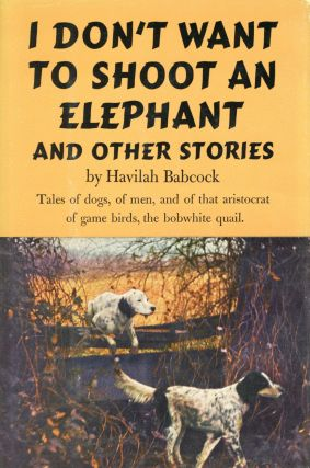 I Don't Want to Shoot an Elephant and Other Stories. Havilah BABCOCK