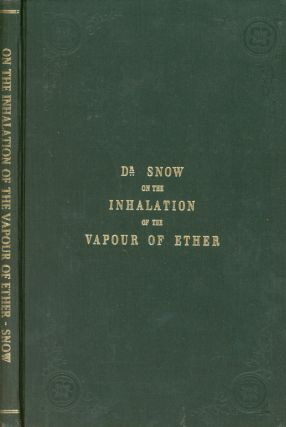 Dr. Snow on the Inhalation of the Vapour of Ether in Surgical Operations. John SNOW