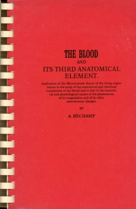 The Blood and its Third Anatomical Element. A. BECHAMP