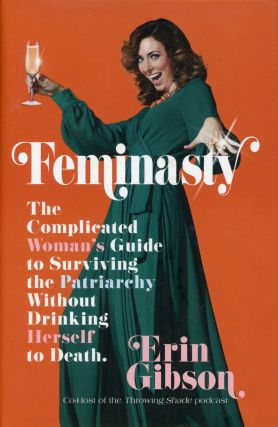 Feminasty: The Complicated Woman's Guide to Surviving the Patriarchy Without Drinking Herself to...