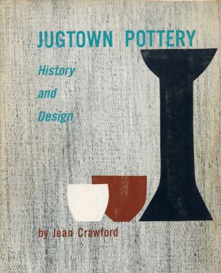 Jugtown Pottery: History and Design. Jean CRAWFORD