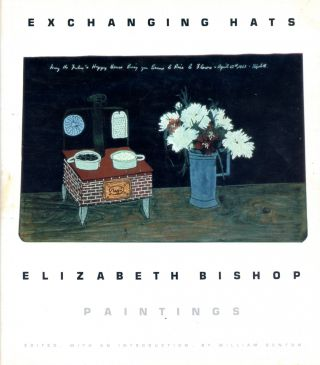 Exchanging Hats–Elizabeth Bishop: Paintings