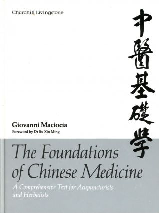 The Foundations of Chinese Medicine: A Comprehensive Text for Acupuncturists and Herbalists....